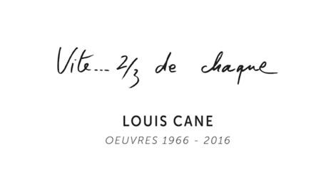 Louis Cane, Vite... 2/3 de chaque